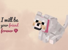 Jeux Vidéo Minecraft wolf - I will be your friend forever